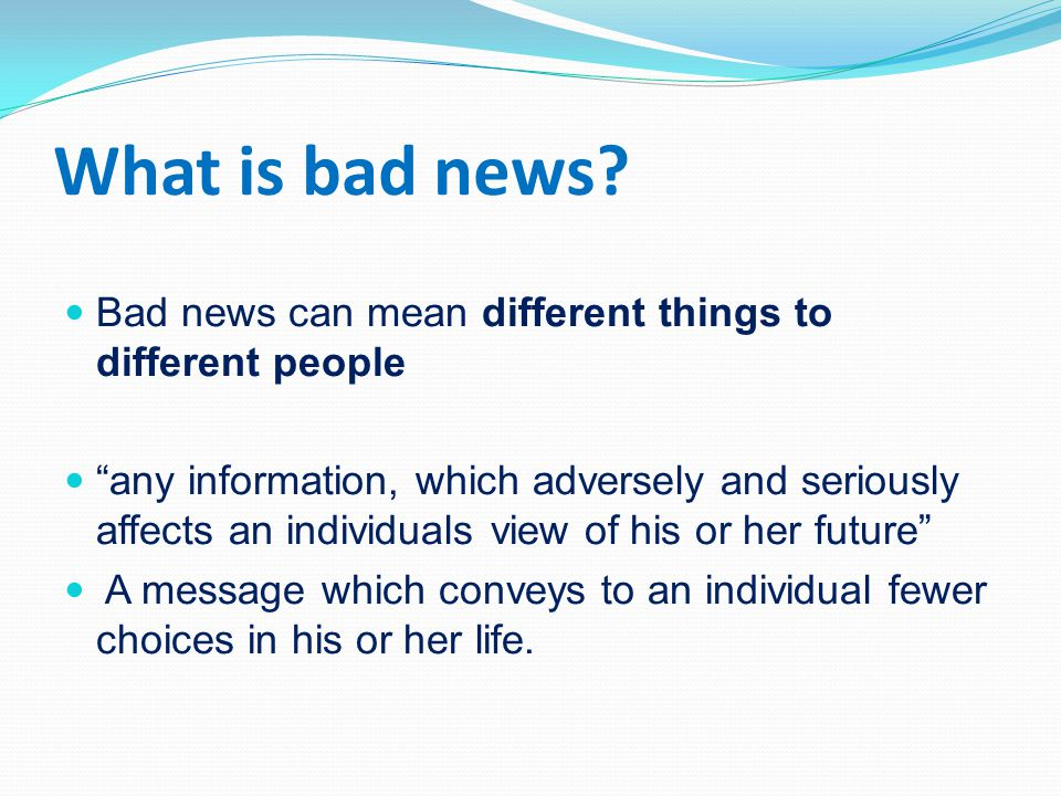What is bad news Bad news can mean different things to different people.
