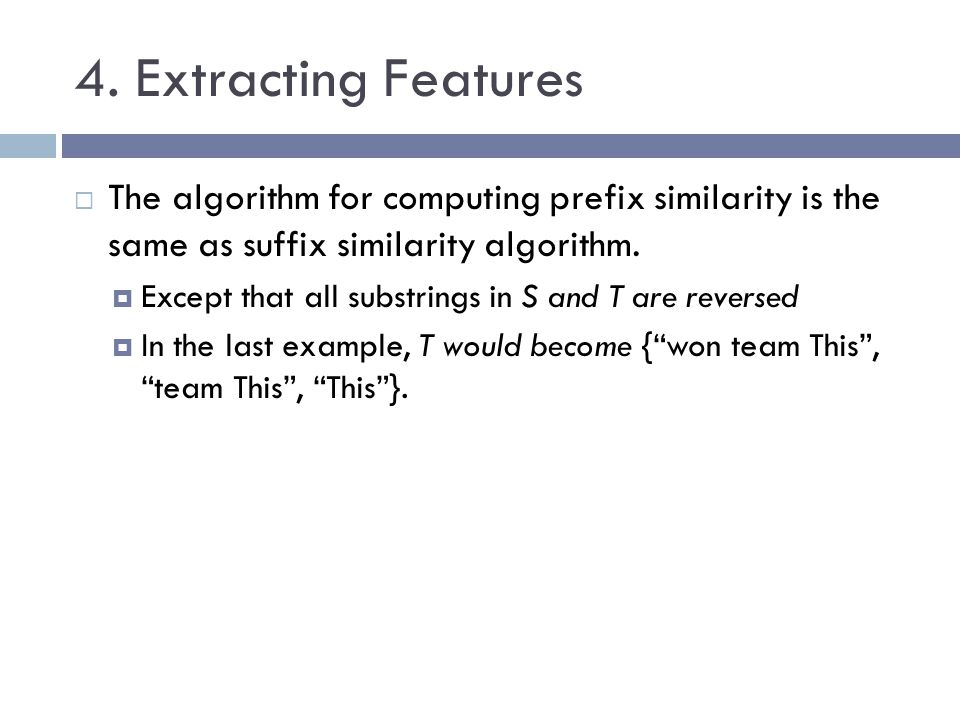 4. Extracting Features The algorithm for computing prefix similarity is the same as suffix similarity algorithm.
