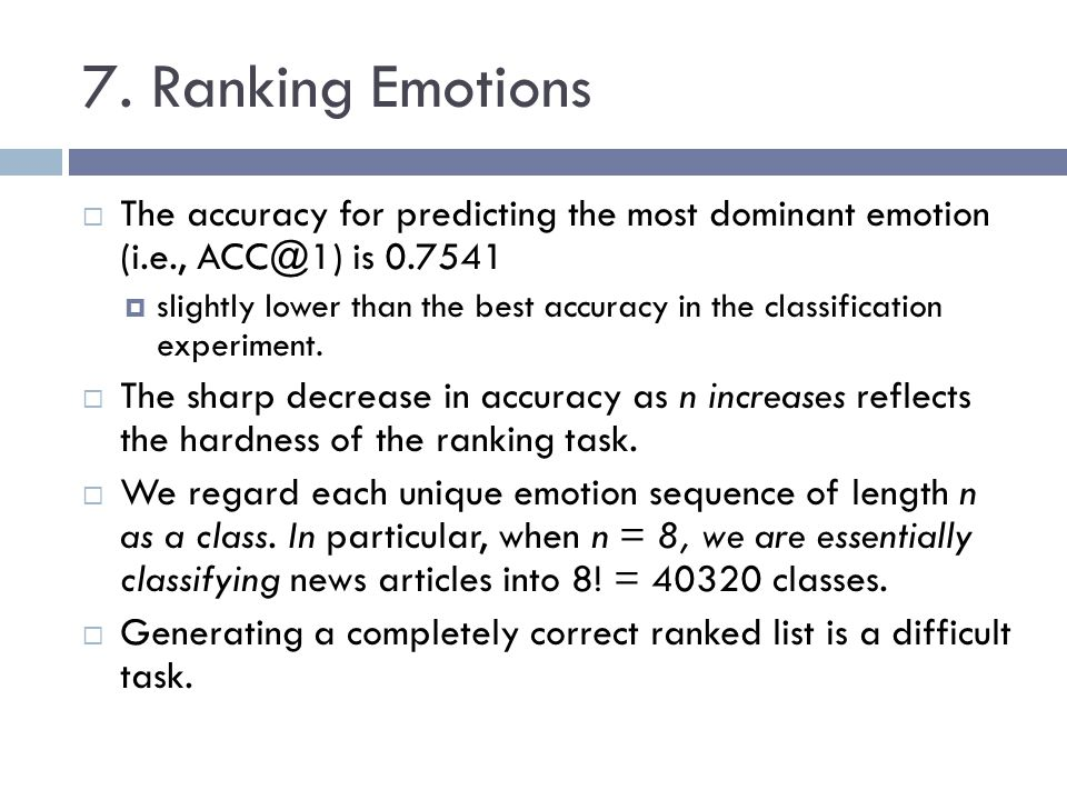 7. Ranking Emotions The accuracy for predicting the most dominant emotion (i.e., ACC@1) is 0.7541.