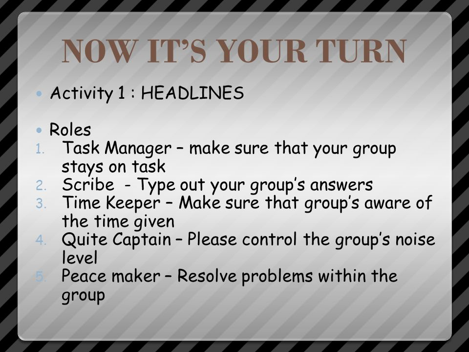 NOW IT'S YOUR TURN Activity 1 : HEADLINES Roles