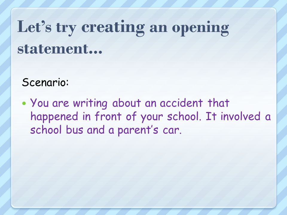 Let's try creating an opening statement...