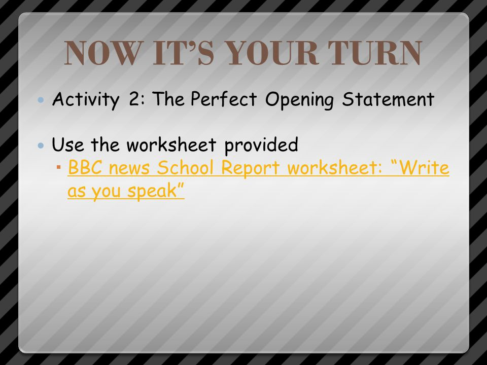 NOW IT'S YOUR TURN Activity 2: The Perfect Opening Statement