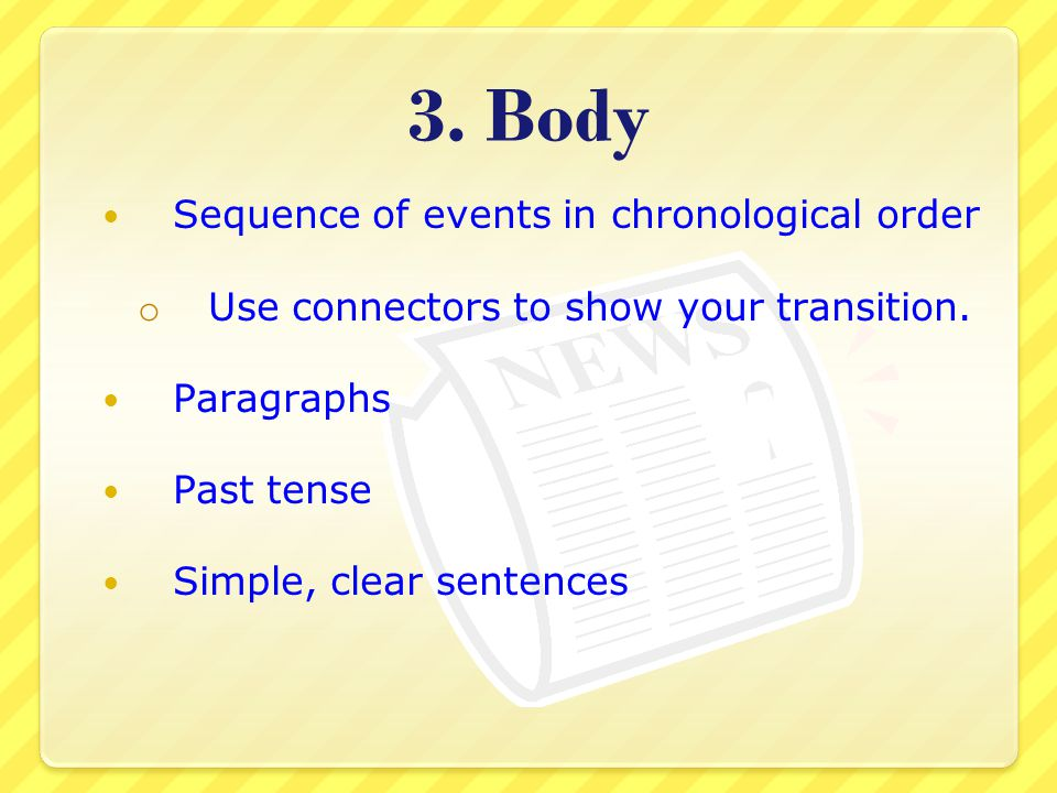 3. Body Sequence of events in chronological order