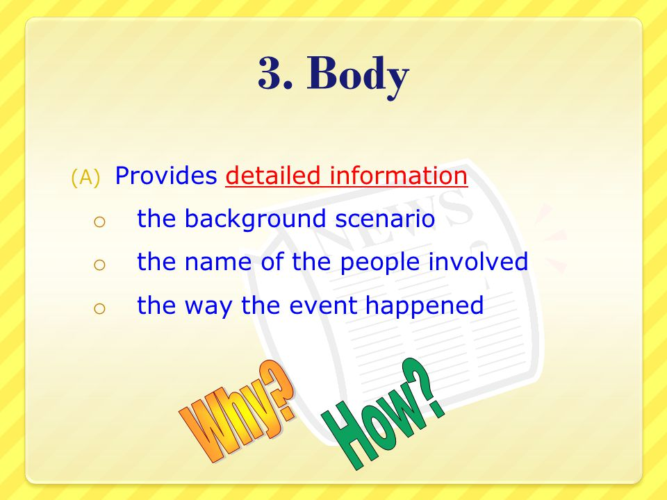 3. Body How Why Provides detailed information