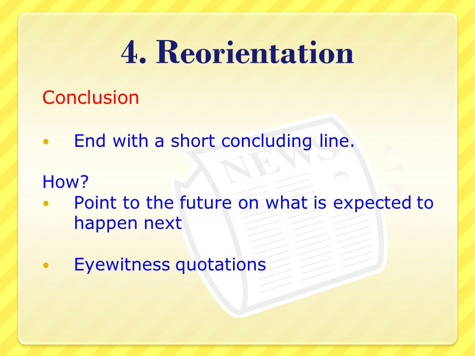 4. Reorientation Conclusion End with a short concluding line. How
