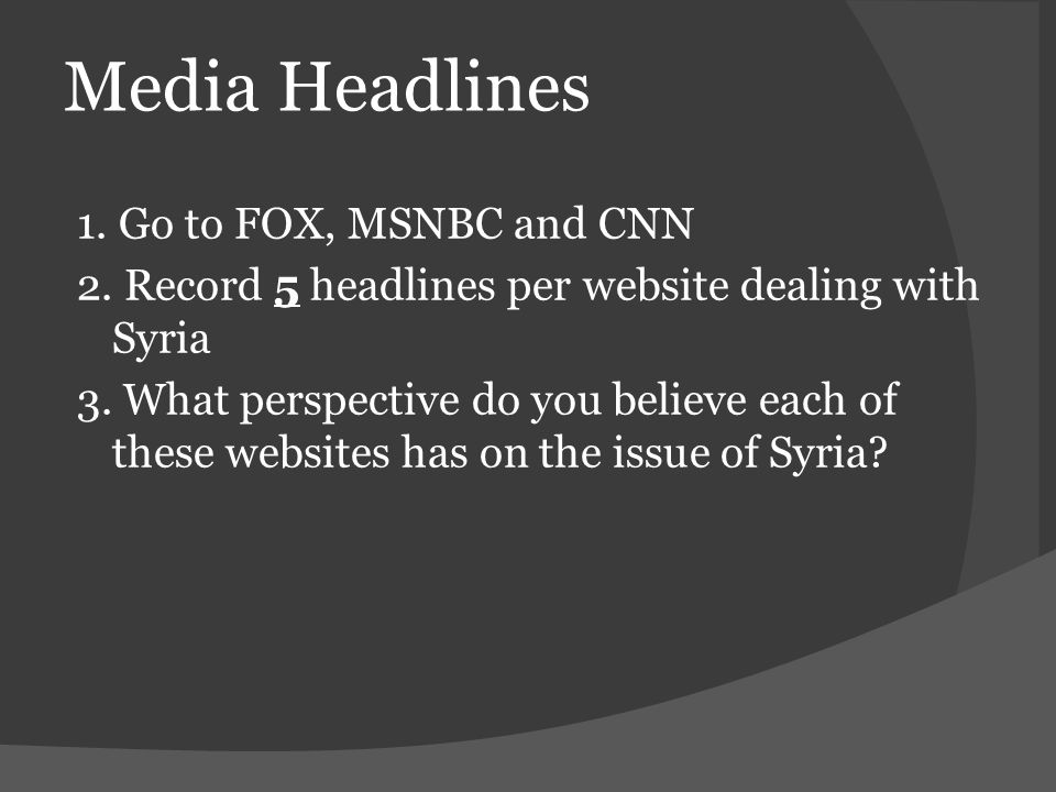 Media Headlines 1. Go to FOX, MSNBC and CNN