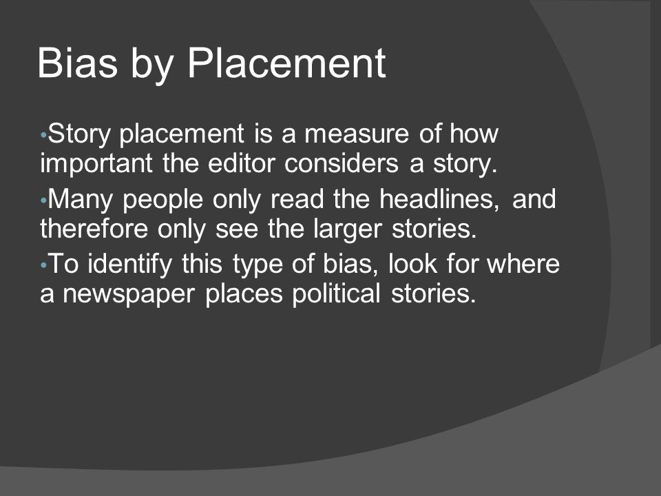 Bias by Placement Story placement is a measure of how important the editor considers a story.