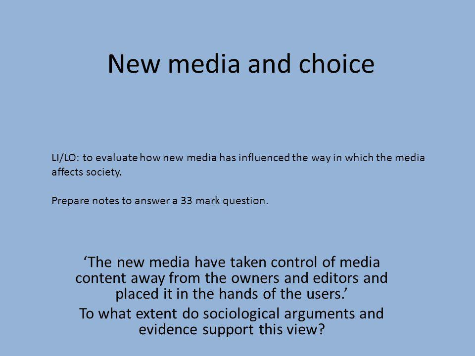 New media and choice LI/LO: to evaluate how new media has influenced the way in which the media affects society.