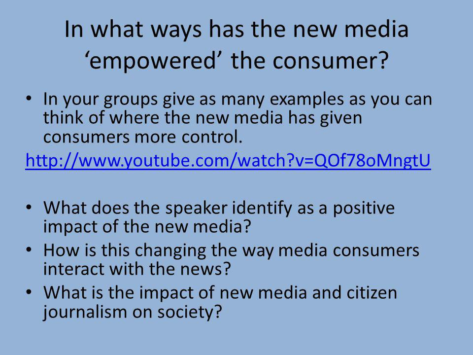 In what ways has the new media 'empowered' the consumer