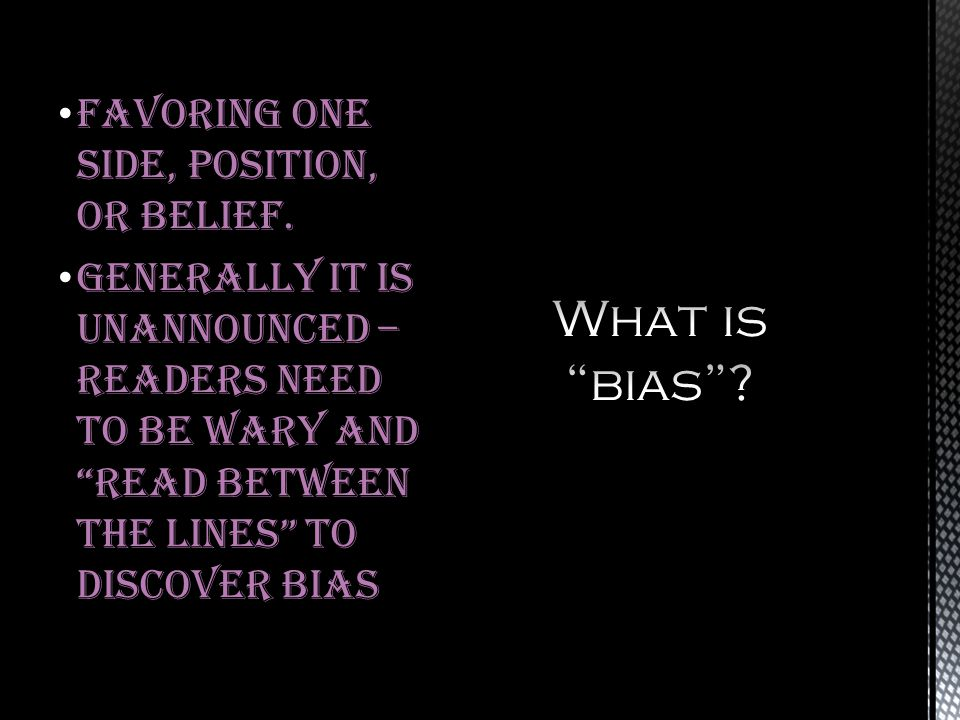 What is bias Favoring one side, position, or belief.