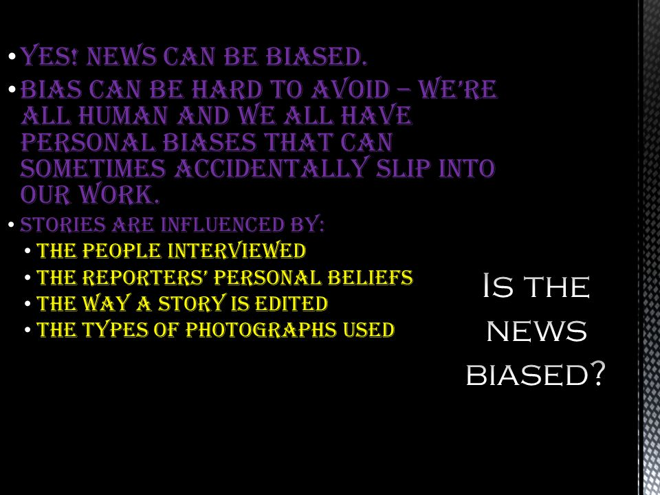 Is the news biased YES! News can be biased.