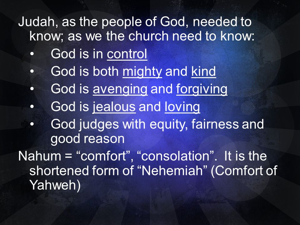 Judah, as the people of God, needed to know; as we the church need to know: