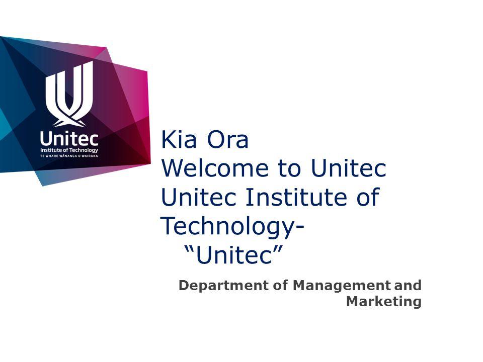 Kia Ora Welcome to Unitec Unitec Institute of Technology- Unitec
