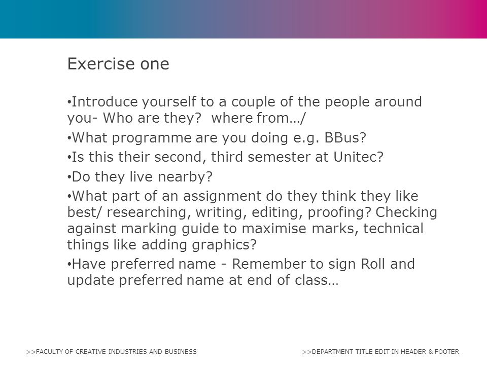 Exercise one Introduce yourself to a couple of the people around you- Who are they where from…/ What programme are you doing e.g. BBus