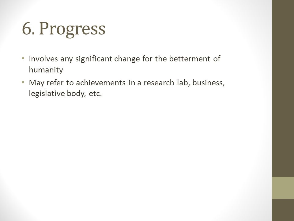 6. Progress Involves any significant change for the betterment of humanity.