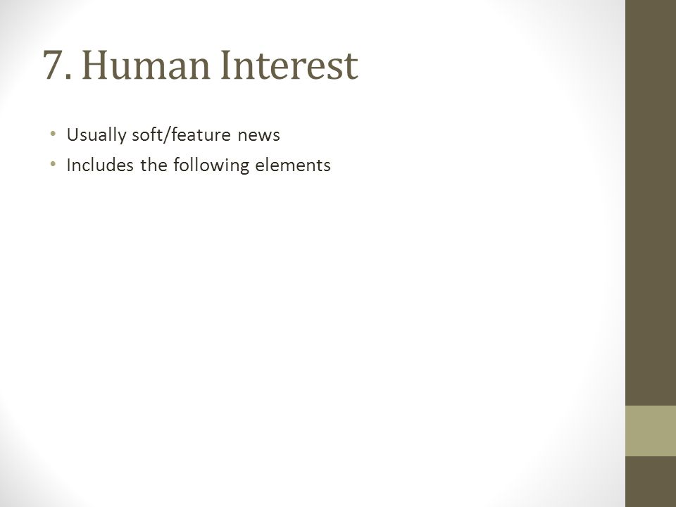 7. Human Interest Usually soft/feature news