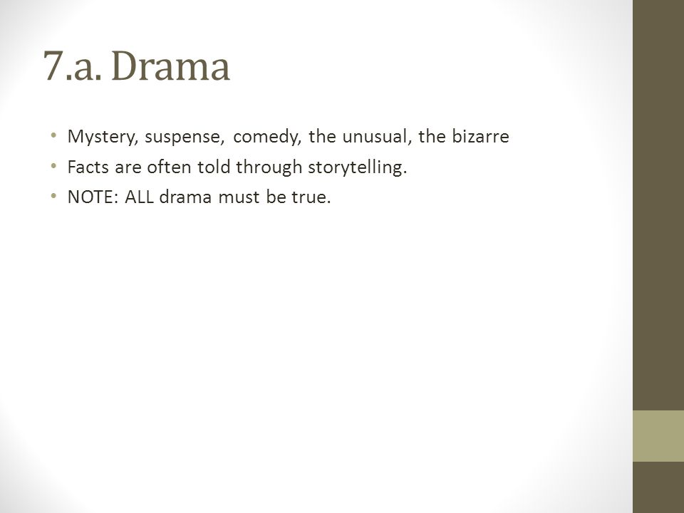 7.a. Drama Mystery, suspense, comedy, the unusual, the bizarre
