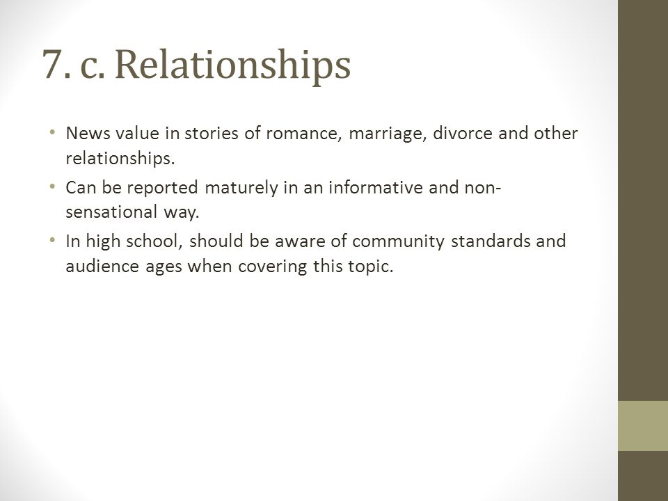 7. c. Relationships News value in stories of romance, marriage, divorce and other relationships.