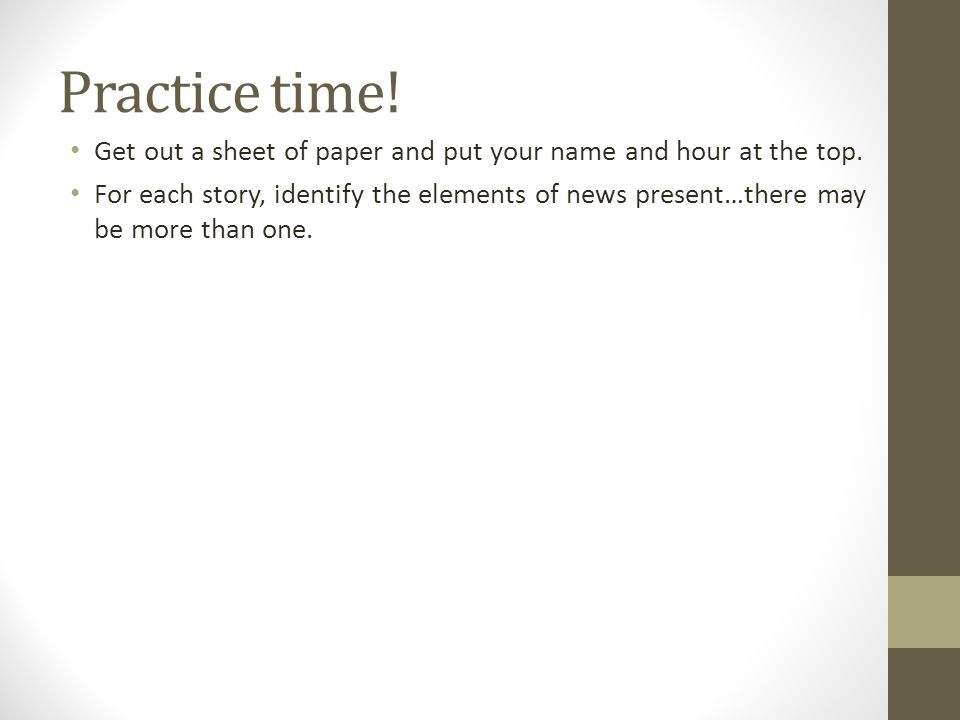 Practice time! Get out a sheet of paper and put your name and hour at the top.