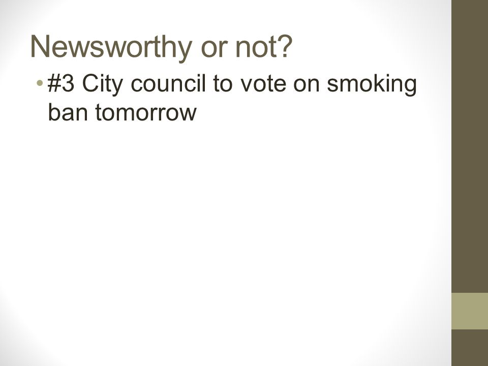 Newsworthy or not #3 City council to vote on smoking ban tomorrow