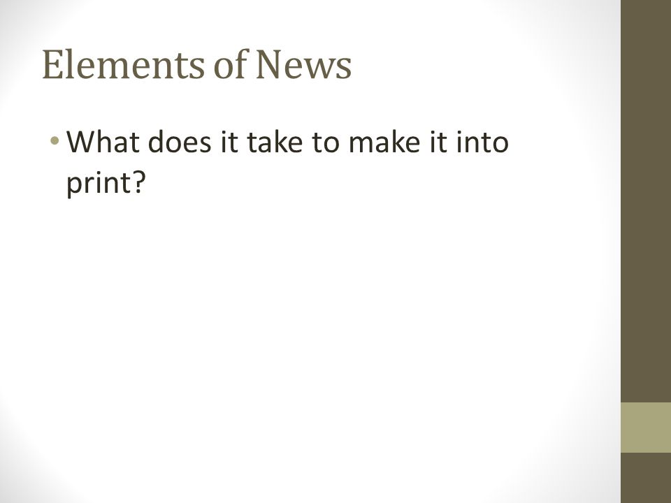 Elements of News What does it take to make it into print