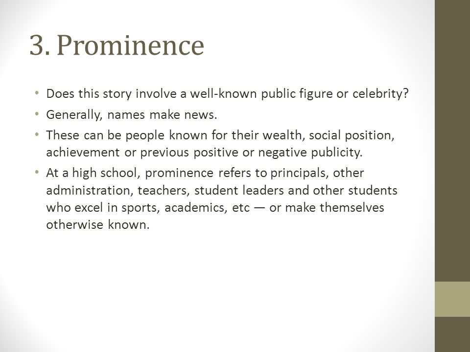 3. Prominence Does this story involve a well-known public figure or celebrity Generally, names make news.