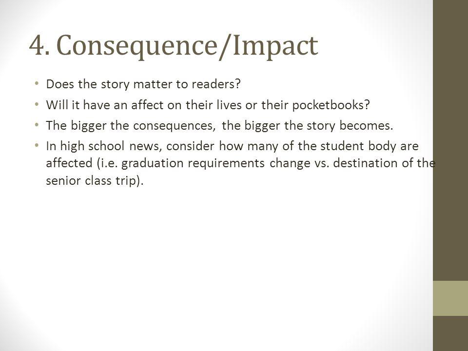 4. Consequence/Impact Does the story matter to readers