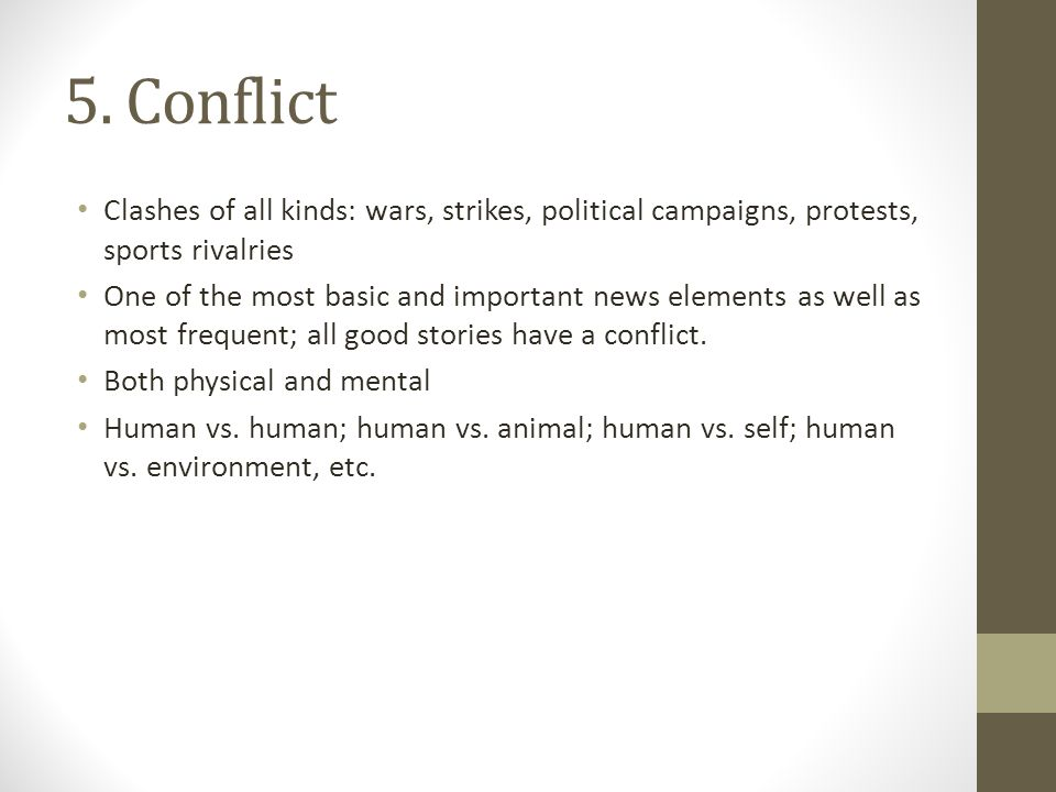 5. Conflict Clashes of all kinds: wars, strikes, political campaigns, protests, sports rivalries.