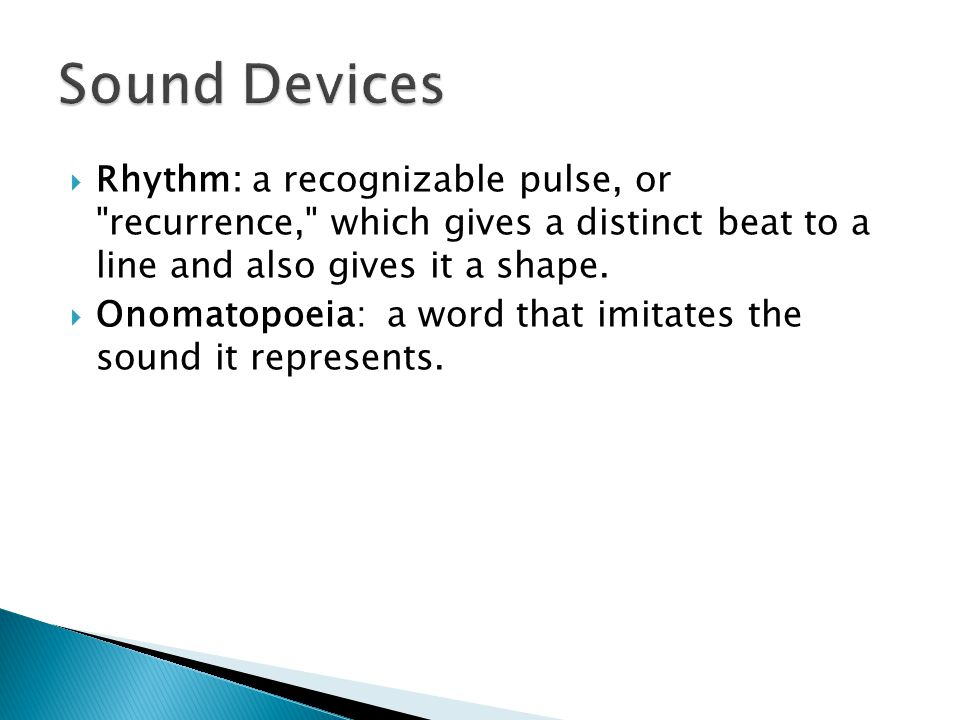 Sound Devices Rhythm: a recognizable pulse, or recurrence, which gives a distinct beat to a line and also gives it a shape.