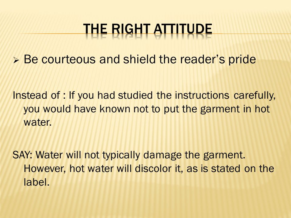 The right attitude Be courteous and shield the reader's pride