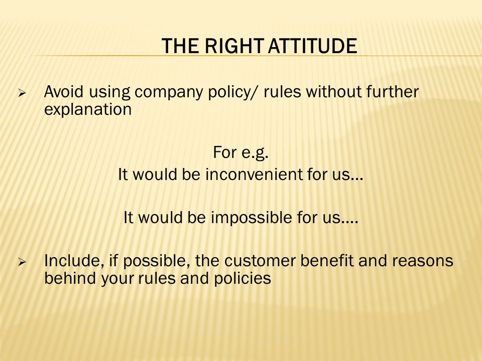 Avoid using company policy/ rules without further explanation