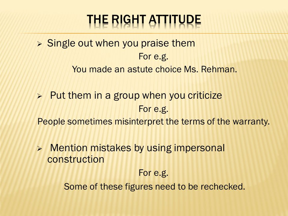 THE RIGHT ATTITUDE Single out when you praise them