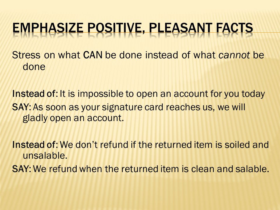 EMPHASIZE POSITIVE, PLEASANT FACTS
