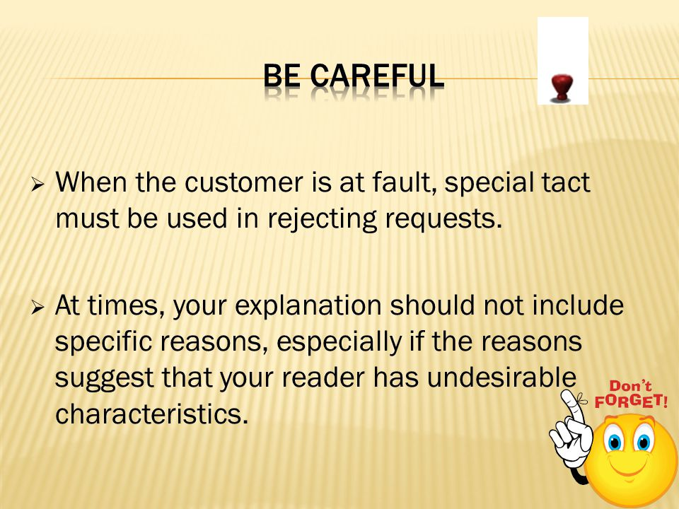 BE CAREFUL When the customer is at fault, special tact must be used in rejecting requests.