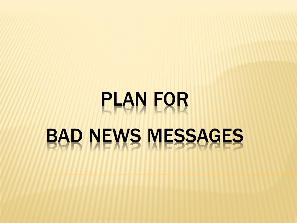 Plan for bad news messages