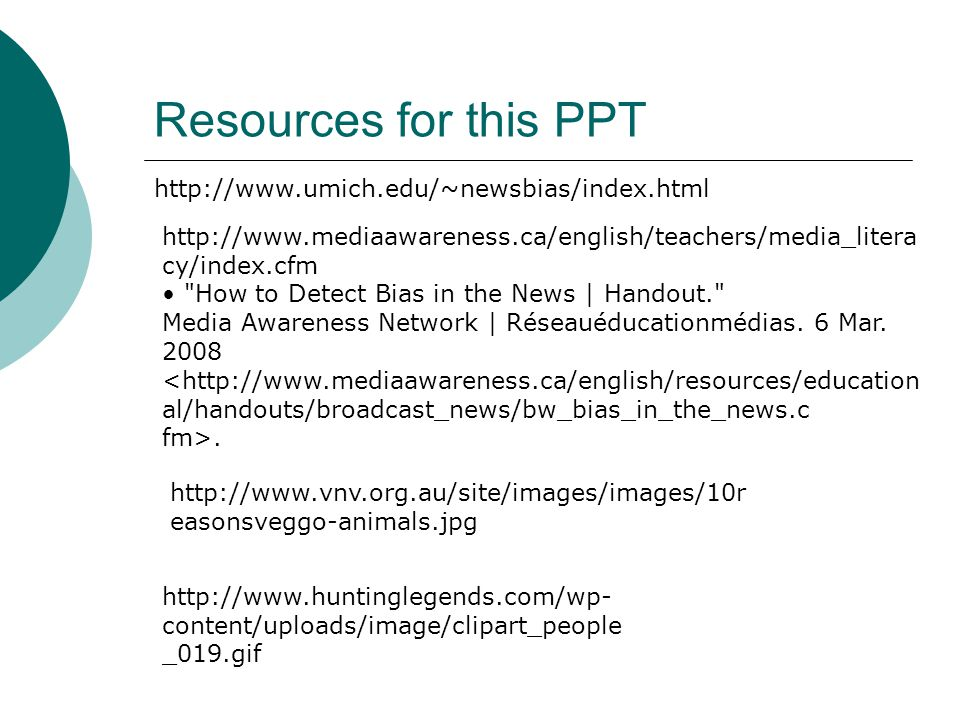 Resources for this PPT http://www.umich.edu/~newsbias/index.html