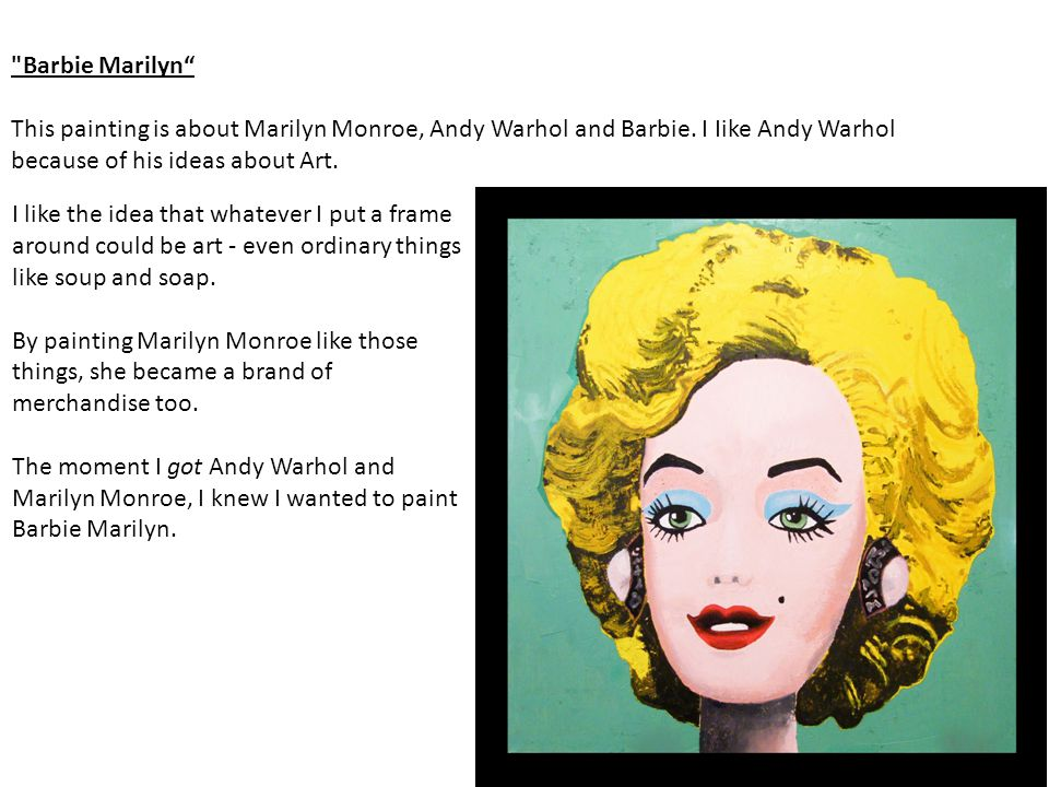 Barbie Marilyn This painting is about Marilyn Monroe, Andy Warhol and Barbie. I Iike Andy Warhol because of his ideas about Art.