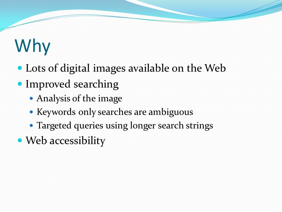 Why Lots of digital images available on the Web Improved searching