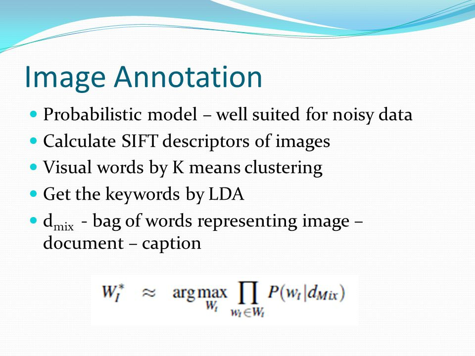 Image Annotation Probabilistic model – well suited for noisy data