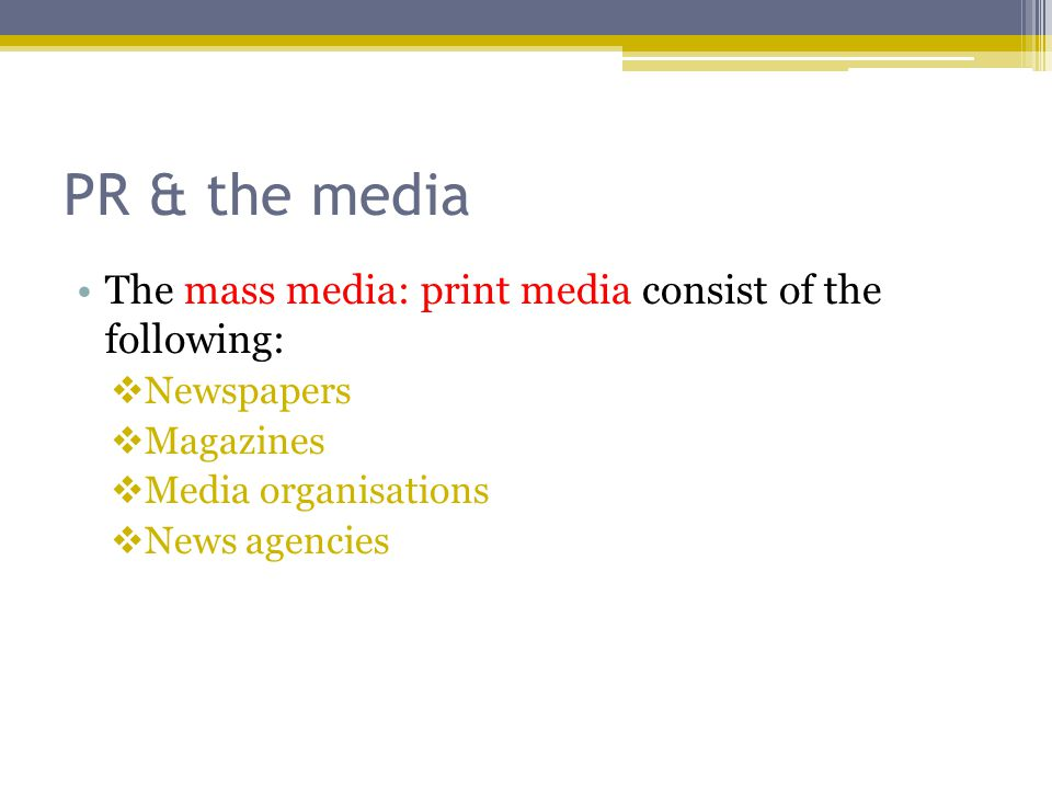PR & the media The mass media: print media consist of the following: