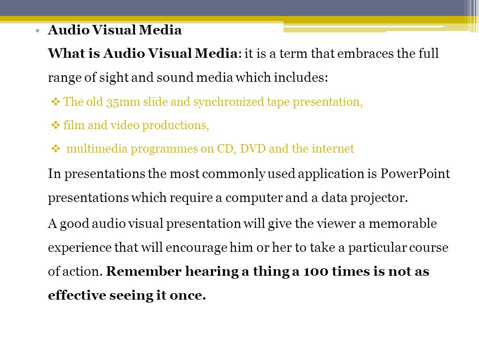 Audio Visual Media What is Audio Visual Media: it is a term that embraces the full range of sight and sound media which includes: