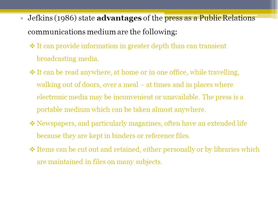 Jefkins (1986) state advantages of the press as a Public Relations communications medium are the following: