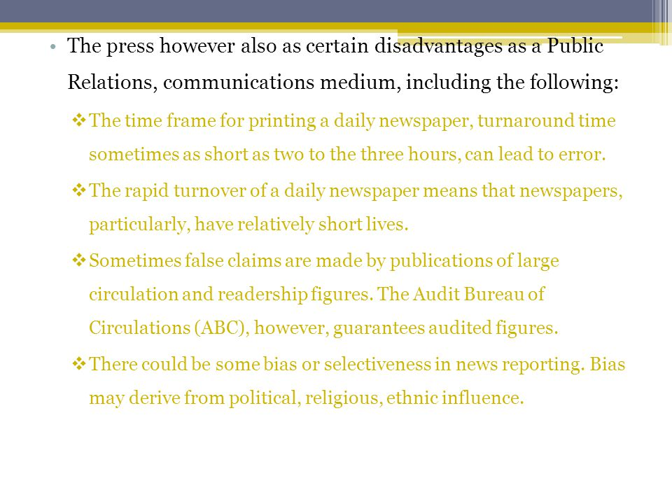 The press however also as certain disadvantages as a Public Relations, communications medium, including the following: