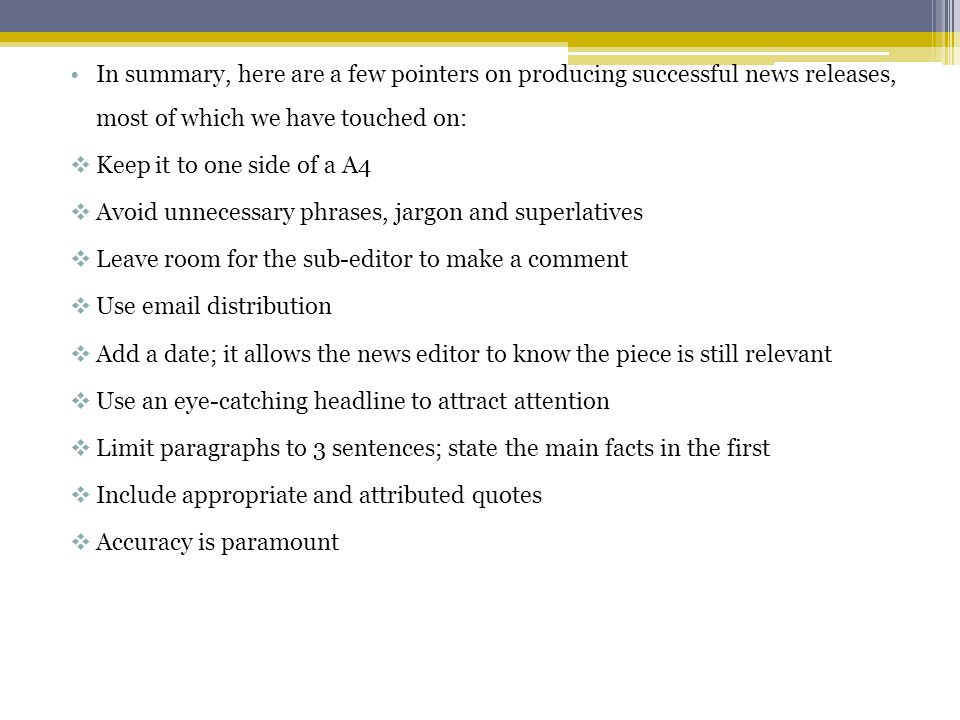 In summary, here are a few pointers on producing successful news releases, most of which we have touched on: