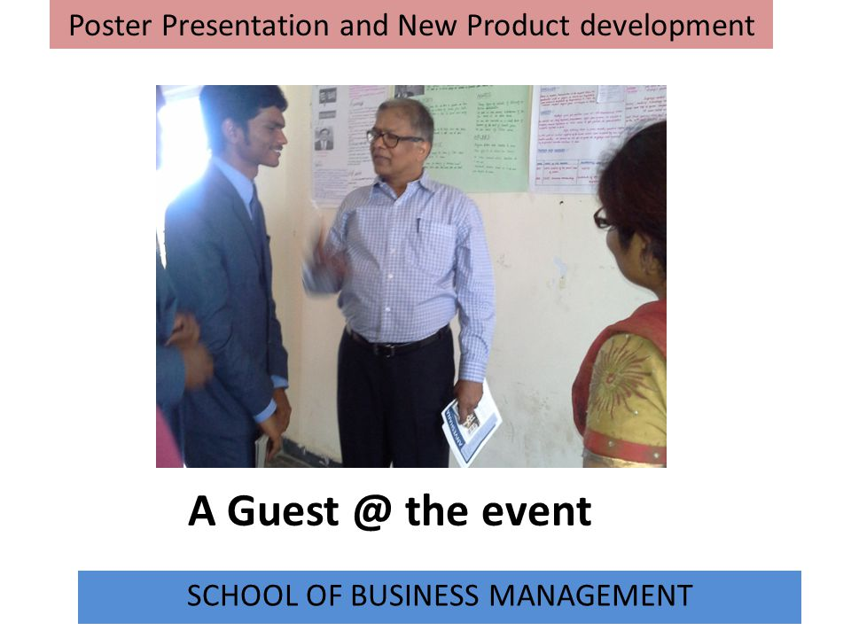 A Guest @ the event Poster Presentation and New Product development