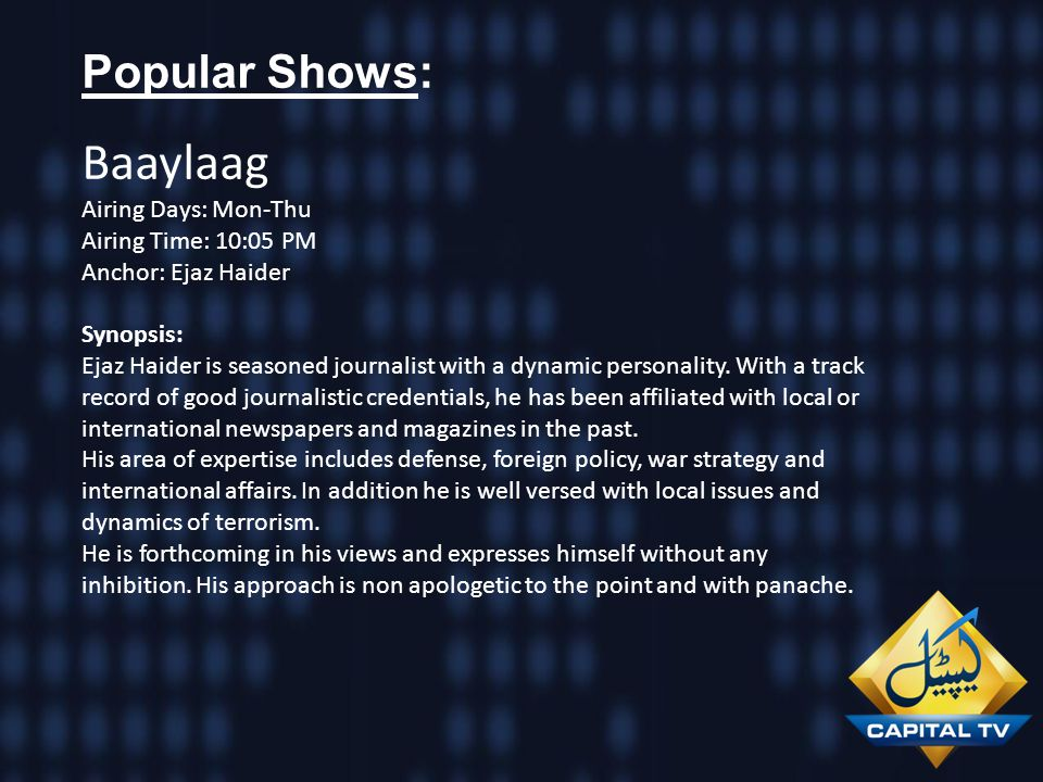 Baaylaag Popular Shows: Airing Days: Mon-Thu Airing Time: 10:05 PM