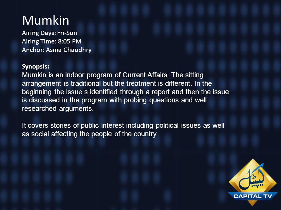 Mumkin Airing Days: Fri-Sun Airing Time: 8:05 PM Anchor: Asma Chaudhry