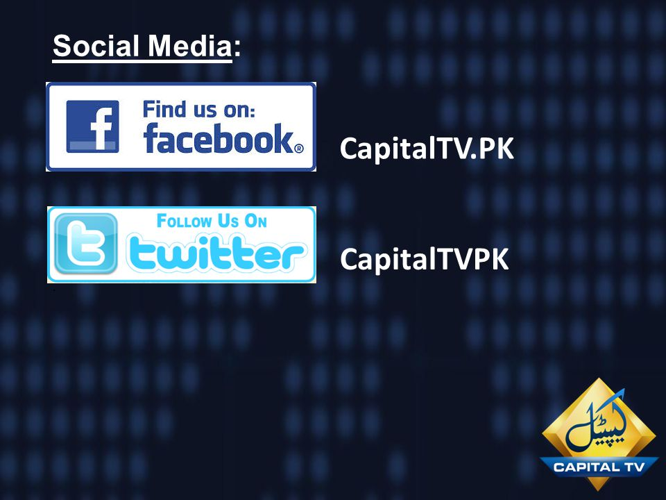 Social Media: . CapitalTV.PK CapitalTVPK