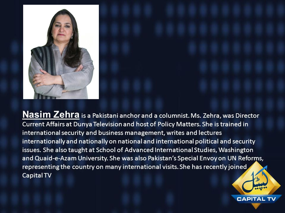 Nasim Zehra is a Pakistani anchor and a columnist. Ms