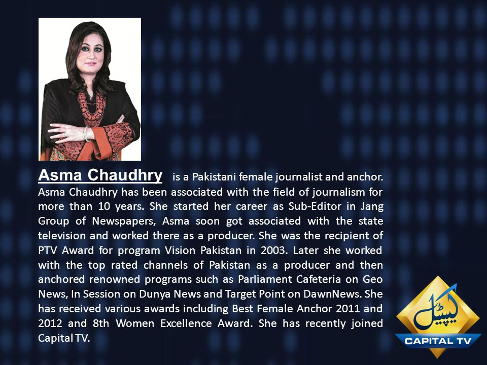 Asma Chaudhry is a Pakistani female journalist and anchor